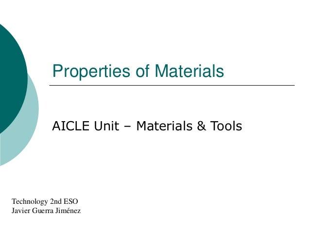 Properties of Materials AICLE Unit – Materials & Tools Technology 2nd ESO Javier Guerra Jiménez
