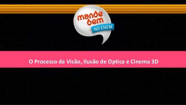 O Processo da Visão, Ilusão de Optica e Cinema 3D
