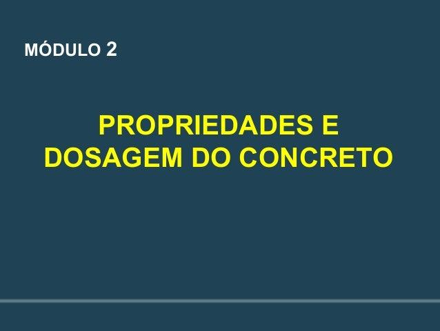 PROPRIEDADES E DOSAGEM DO CONCRETO MÓDULO 2