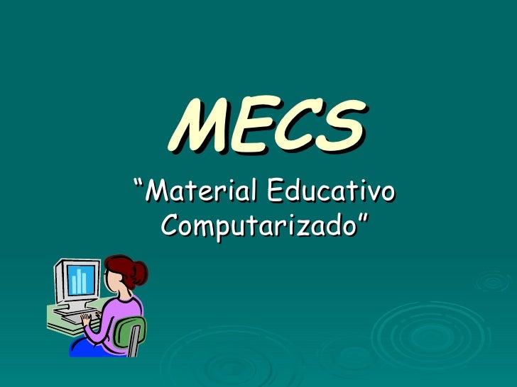 "MECS "" Material Educativo Computarizado"""