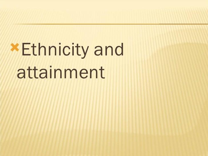 <ul><li>Ethnicity and attainment </li></ul>