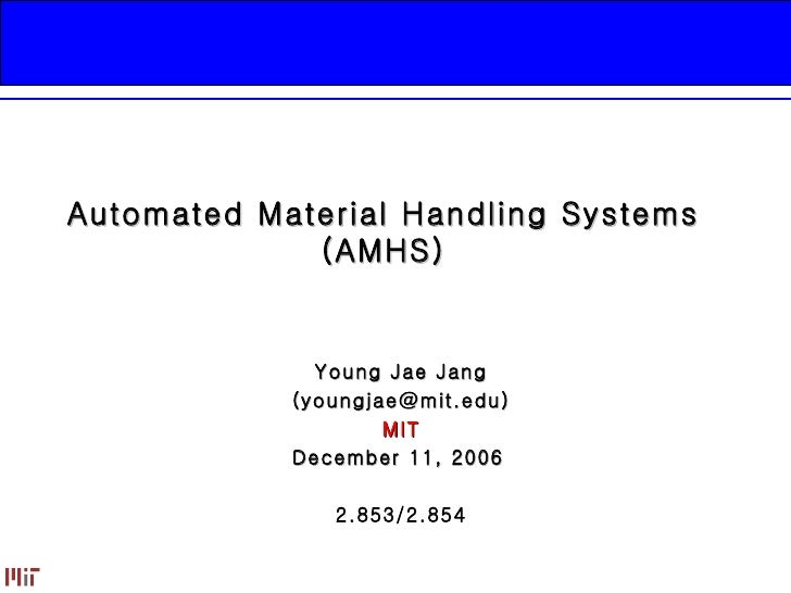 Automated Material Handling Systems (AMHS) Young Jae Jang (youngjae@mit.edu) MIT December 11, 2006   2.853/2.854