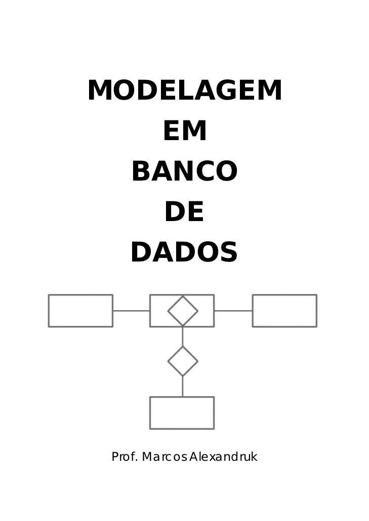 MODELAGEM     EM   BANCO     DE   DADOS      Prof. Marcos Alexandruk