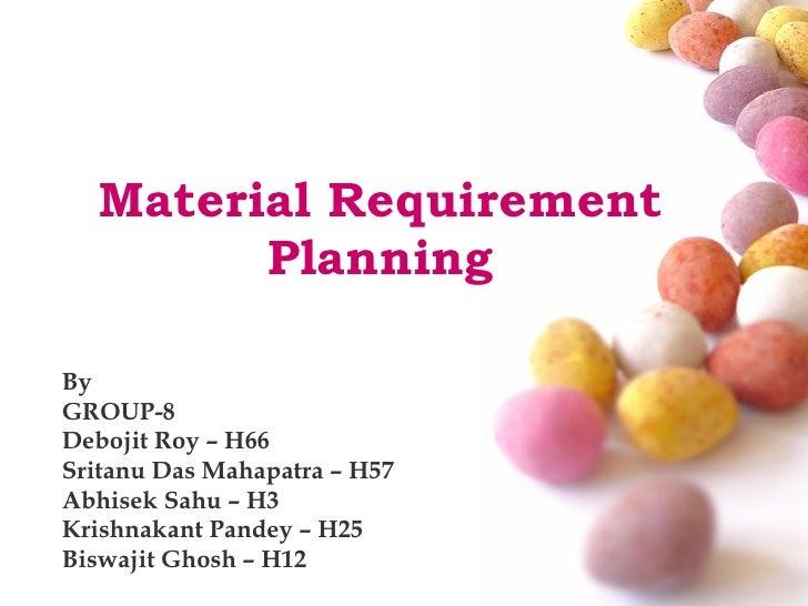 Material Requirement Planning By GROUP-8 Debojit Roy – H66 Sritanu Das Mahapatra – H57 Abhisek Sahu – H3 Krishnakant Pande...