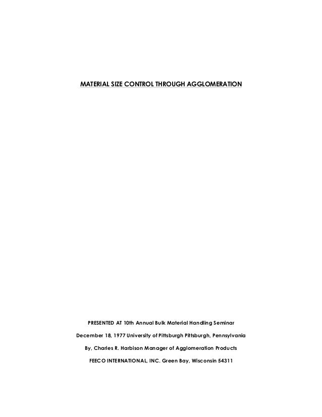 MATERIAL SIZE CONTROL THROUGH AGGLOMERATION    PRESENTED AT 10th Annual Bulk Material Handling SeminarDecember 18, 1977 Un...
