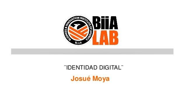 ¨IDENTIDAD DIGITAL¨ Josué Moya