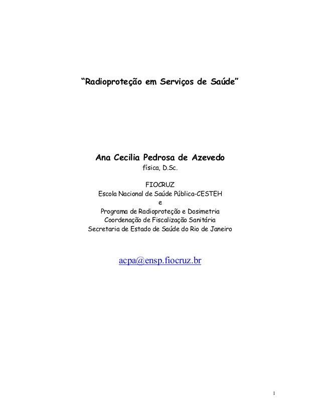 """""""Radioproteção em Serviços de Saúde"""" Ana Cecilia Pedrosa de Azevedo física, D.Sc. FIOCRUZ Escola Nacional de Saúde Pública..."""
