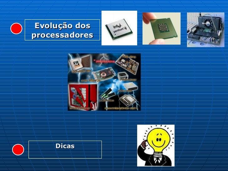 Evolução dos processadores Dicas