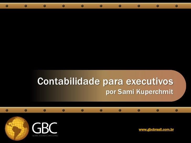 Contabilidade para executivos              por Sami Kuperchmit                       www.gbcbrasil.com.br