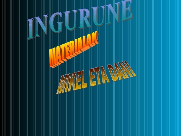 INGURUNE MATERIALAK MIKEL ETA DANI
