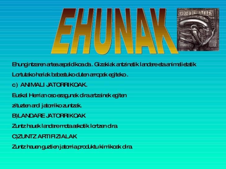 EHUNAK <ul><li>Ehungintzaren artea aspaldikoa da . Gizakiak antzinatik landare eta animalietatik  </li></ul><ul><li>Lortut...