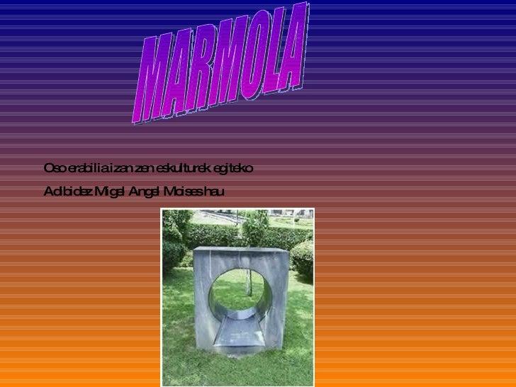 Oso erabilia izan zen eskulturek egiteko Adibidez Migel Angel Moises hau MARMOLA