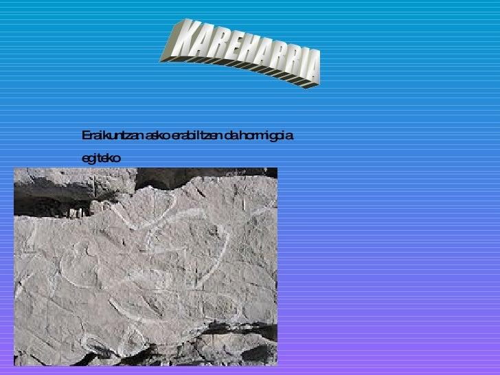 Eraikuntzan asko erabiltzen da hormigoia egiteko KAREHARRIA