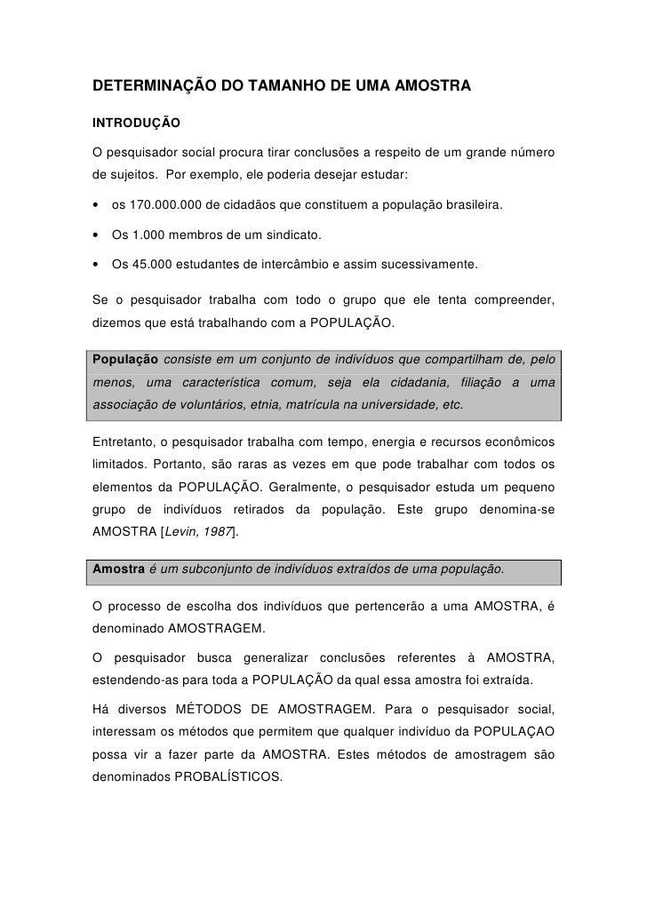DETERMINAÇÃO DO TAMANHO DE UMA AMOSTRAINTRODUÇÃOO pesquisador social procura tirar conclusões a respeito de um grande núme...