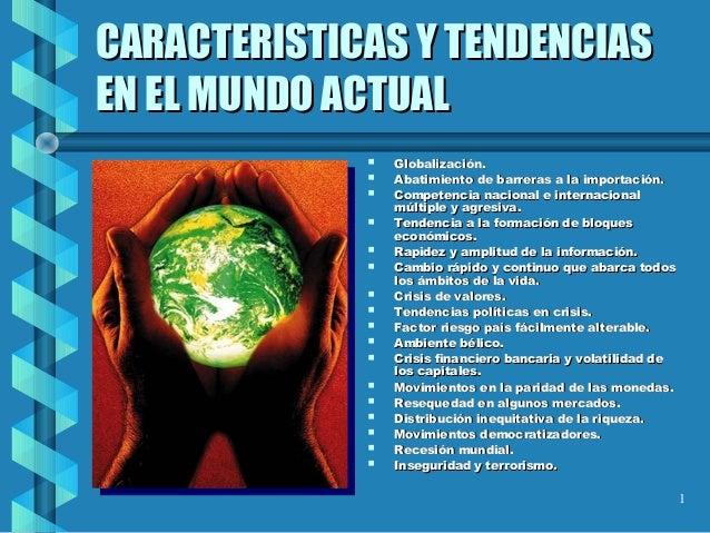 CARACTERISTICAS Y TENDENCIASCARACTERISTICAS Y TENDENCIAS EN EL MUNDO ACTUALEN EL MUNDO ACTUAL  Globalización.Globalizació...