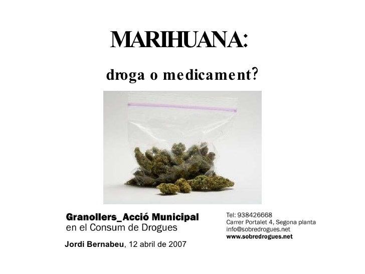 MARIHUANA:   droga o medicament? Jordi Bernabeu , 12 abril de 2007