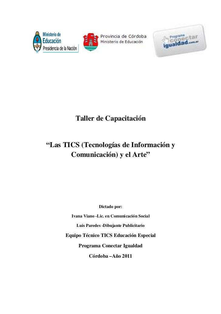 """Taller de Capacitación""""Las TICS (Tecnologías de Información y       Comunicación) y el Arte""""                    Dictado po..."""