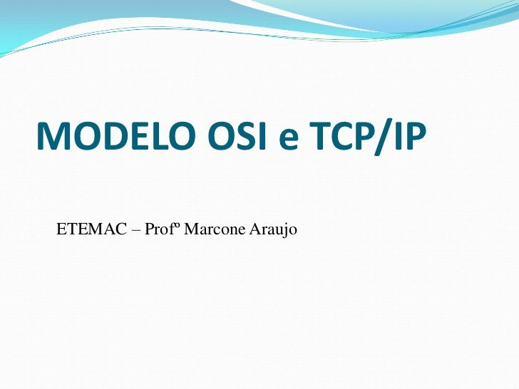 MODELO OSI e TCP/IP ETEMAC – Profº Marcone Araujo