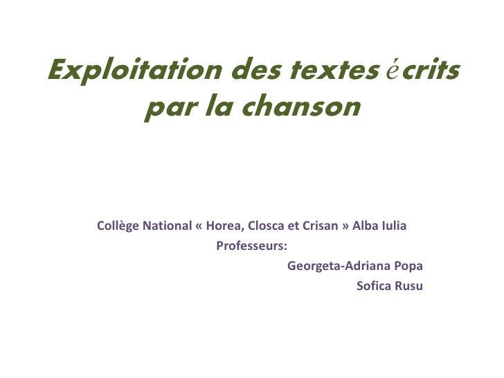 Exploitation des textes écrits       par la chanson   Collège National « Horea, Closca et Crisan » Alba Iulia             ...