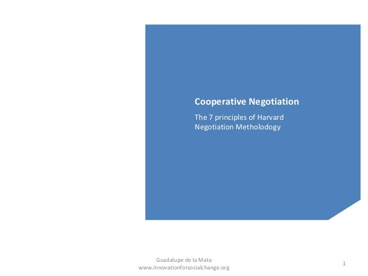 Cooperative Negotiation                    The 7 principles of Harvard                    Negotiation Metholodogy     Guad...