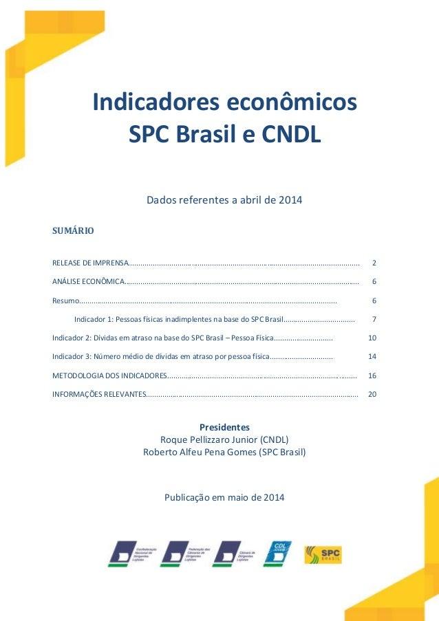Indicadores econômicos SPC Brasil e CNDL Dados referentes a abril de 2014 SUMÁRIO RELEASE DE IMPRENSA........................