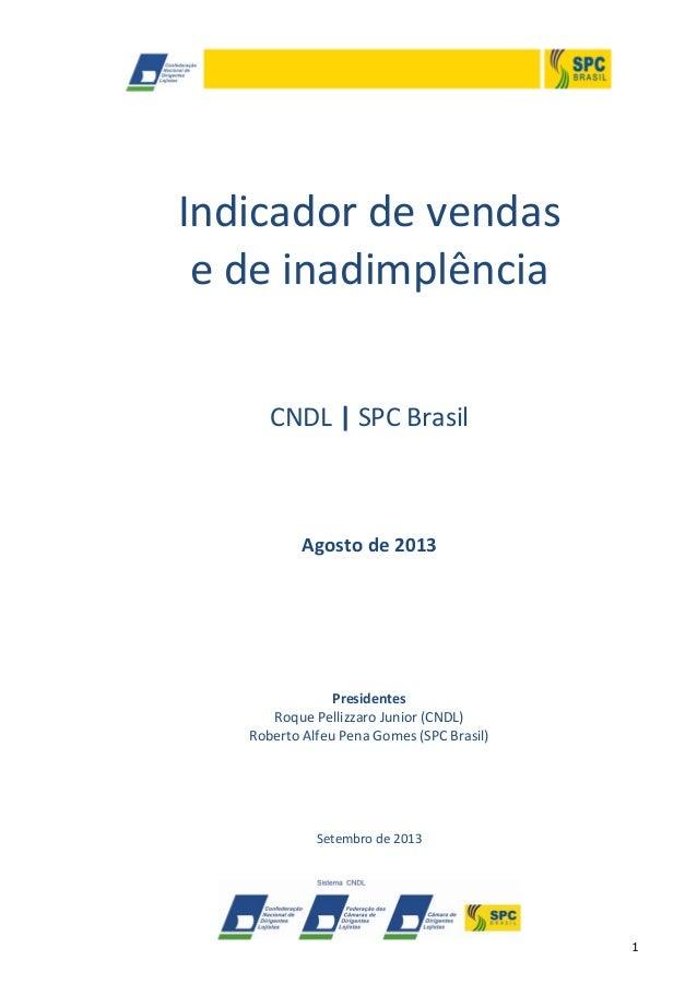 1 Indicador de vendas e de inadimplência CNDL | SPC Brasil Agosto de 2013 Presidentes Roque Pellizzaro Junior (CNDL) Rober...
