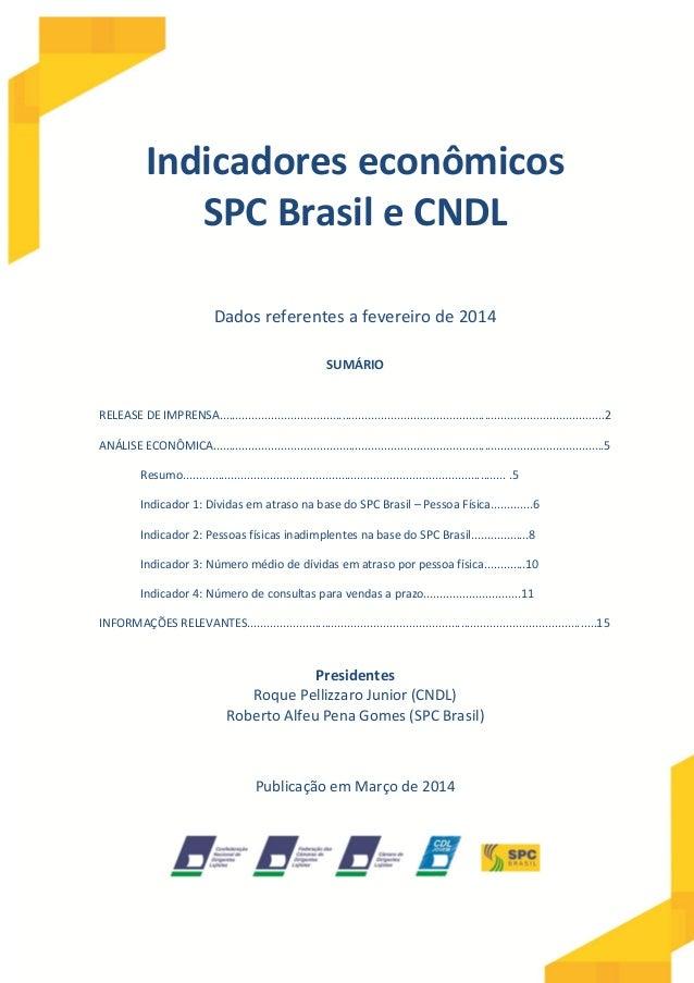 Indicadores econômicos SPC Brasil e CNDL Dados referentes a fevereiro de 2014 SUMÁRIO RELEASE DE IMPRENSA....................