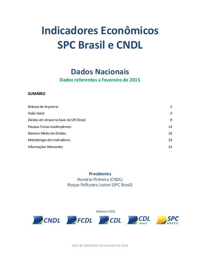 Data de Publicação: 10 novembro de 2014 Indicadores Econômicos SPC Brasil e CNDL Dados Nacionais Dados referentes a fevere...