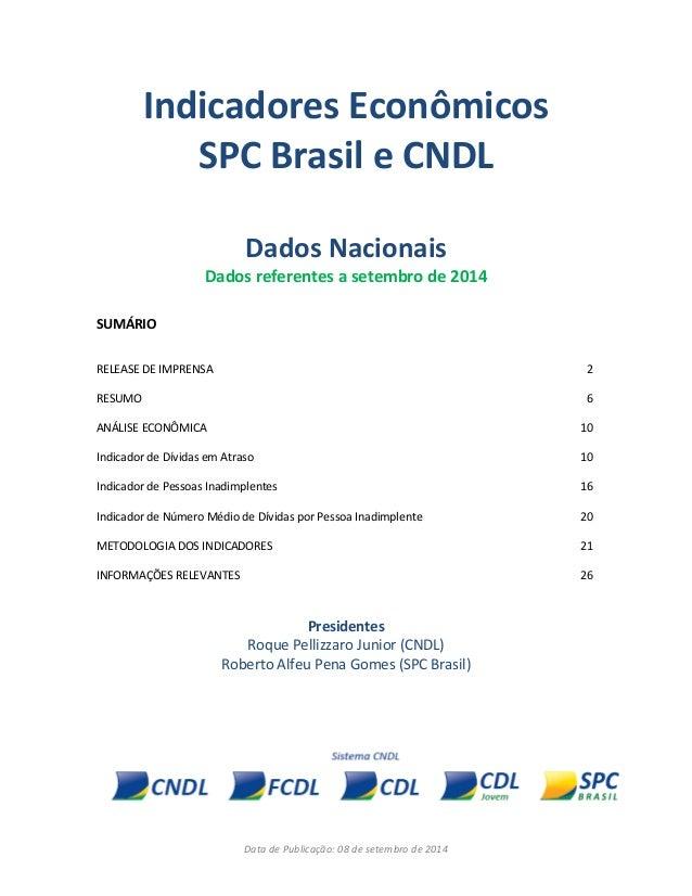 Data de Publicação: 08 de setembro de 2014  Indicadores Econômicos  SPC Brasil e CNDL  Dados Nacionais  Dados referentes a...