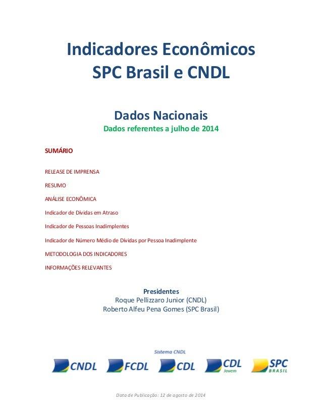Data de Publicação: 12 de agosto de 2014 Indicadores Econômicos SPC Brasil e CNDL Dados Nacionais Dados referentes a julho...
