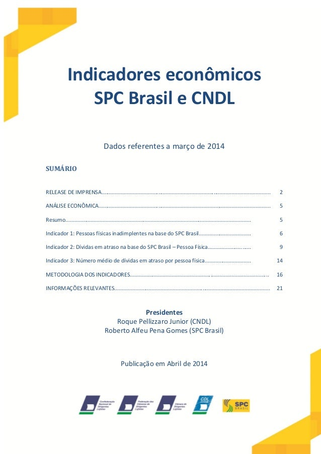 Indicadores econômicos SPC Brasil e CNDL Dados referentes a março de 2014 SUMÁRIO RELEASE DE IMPRENSA........................