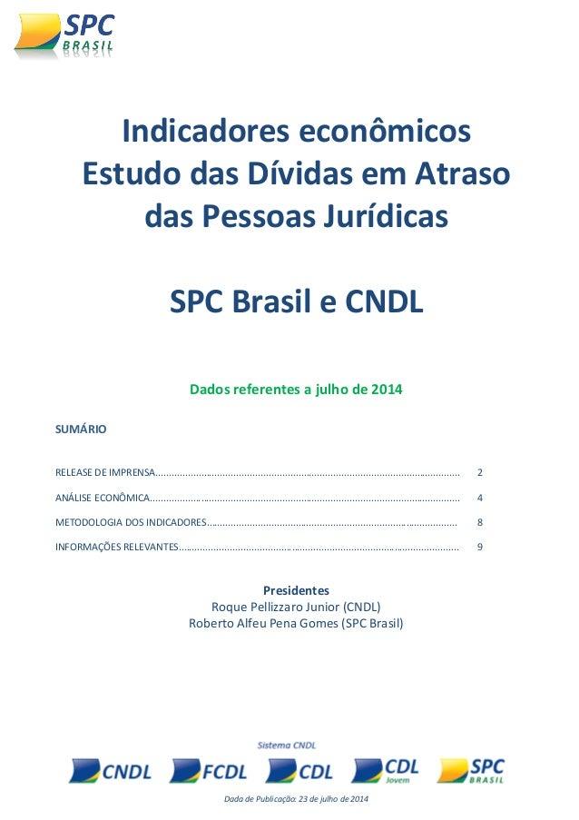 Dada de Publicação: 23 de julho de 2014  Indicadores econômicos  Estudo das Dívidas em Atraso das Pessoas Jurídicas  SPC B...
