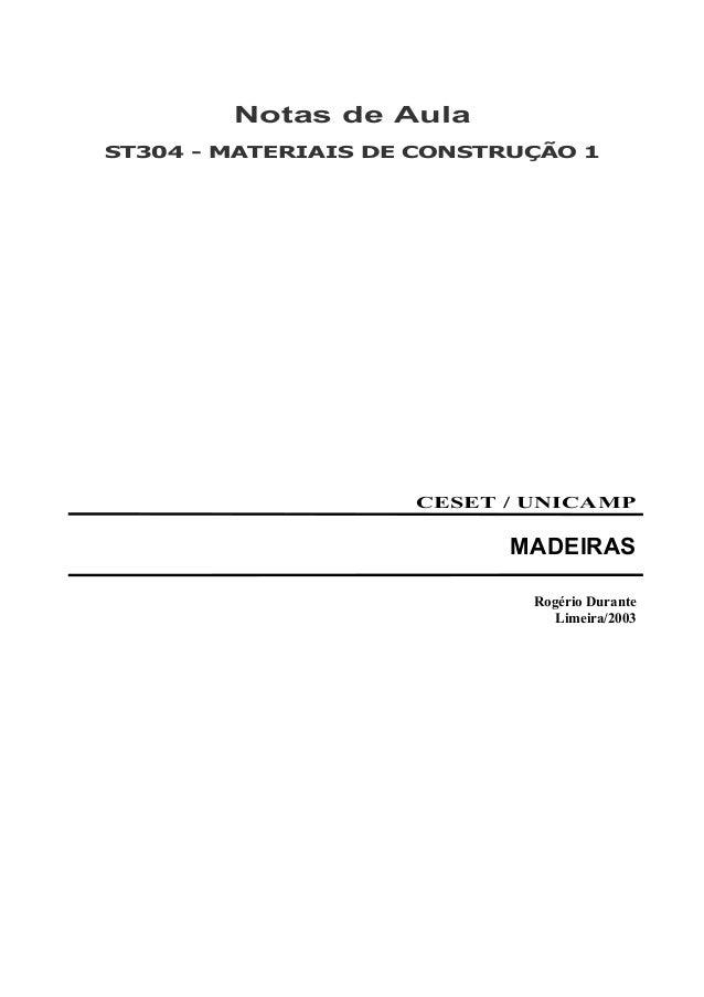 Notas de Aula ST304 - MATERIAIS DE CONSTRUÇÃO 1 CESET / UNICAMP MADEIRAS Rogério Durante Limeira/2003