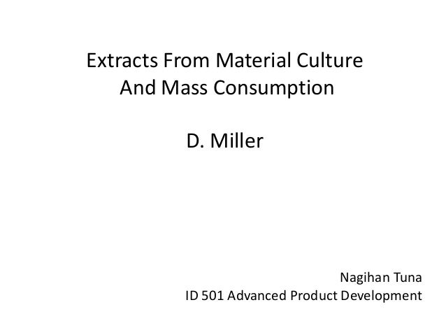 Extracts From Material Culture    And Mass Consumption          D. Miller                                  Nagihan Tuna   ...