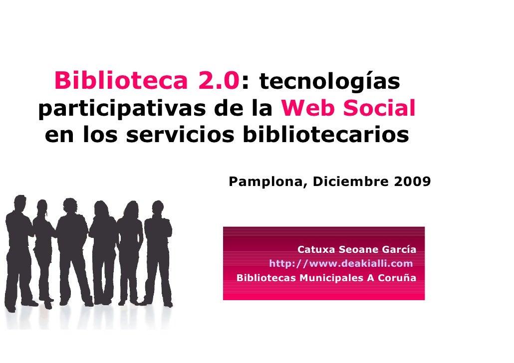 Biblioteca 2.0: tecnologías participativas de la Web Social en los servicios bibliotecarios                 Pamplona, Dici...