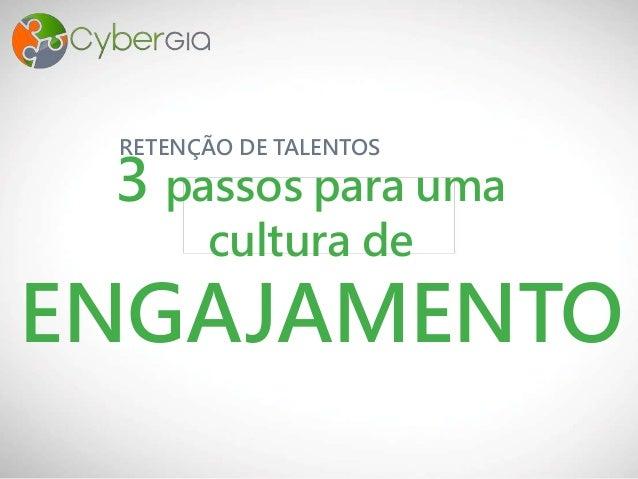 RETENÇÃO DE TALENTOS ENGAJAMENTO 3 passos para uma cultura de