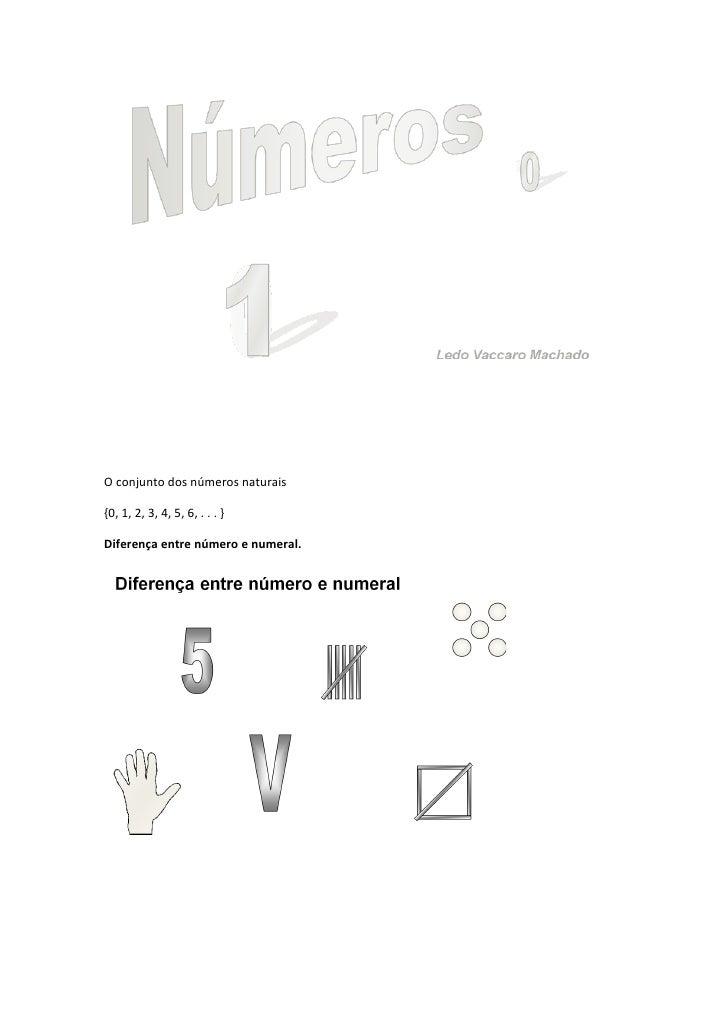 O conjunto dos números naturais  {0, 1, 2, 3, 4, 5, 6, . . . }  Diferença entre número e numeral.