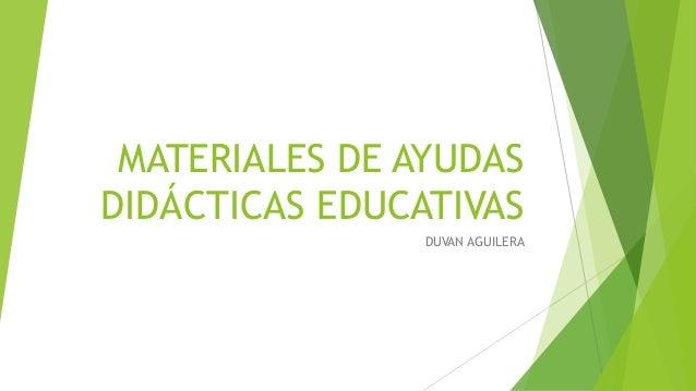 MATERIALES DE AYUDAS DIDÁCTICAS EDUCATIVAS DUVAN AGUILERA