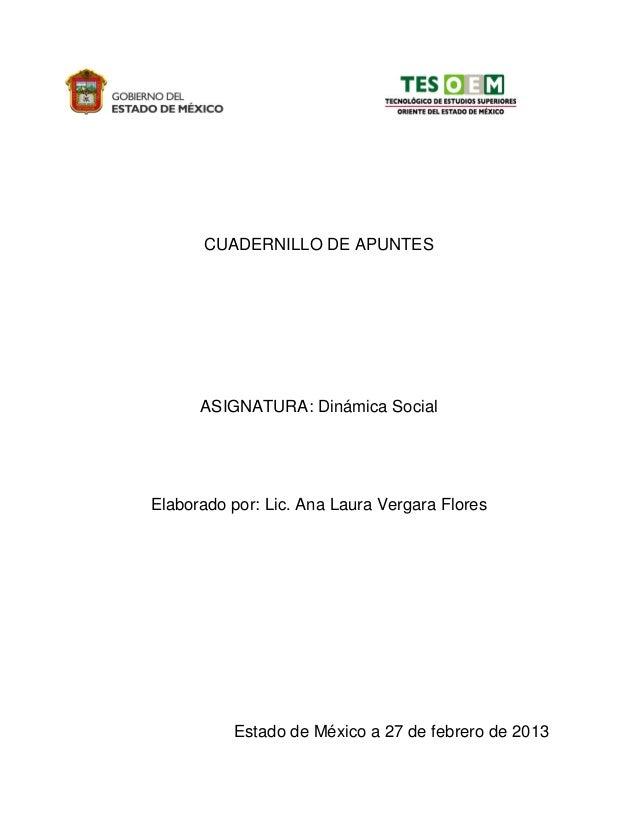 CUADERNILLO DE APUNTES ASIGNATURA: Dinámica Social Elaborado por: Lic. Ana Laura Vergara Flores Estado de México a 27 de f...