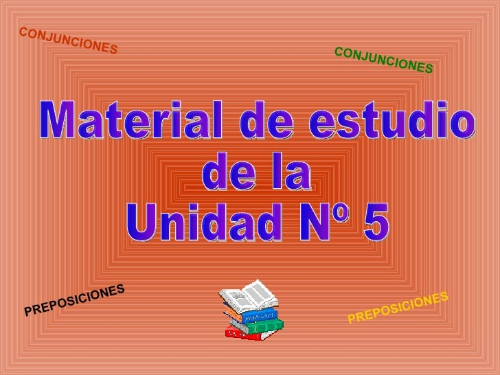 Material de estudio de la Unidad Nº 5 PREPOSICIONES PREPOSICIONES CONJUNCIONES CONJUNCIONES