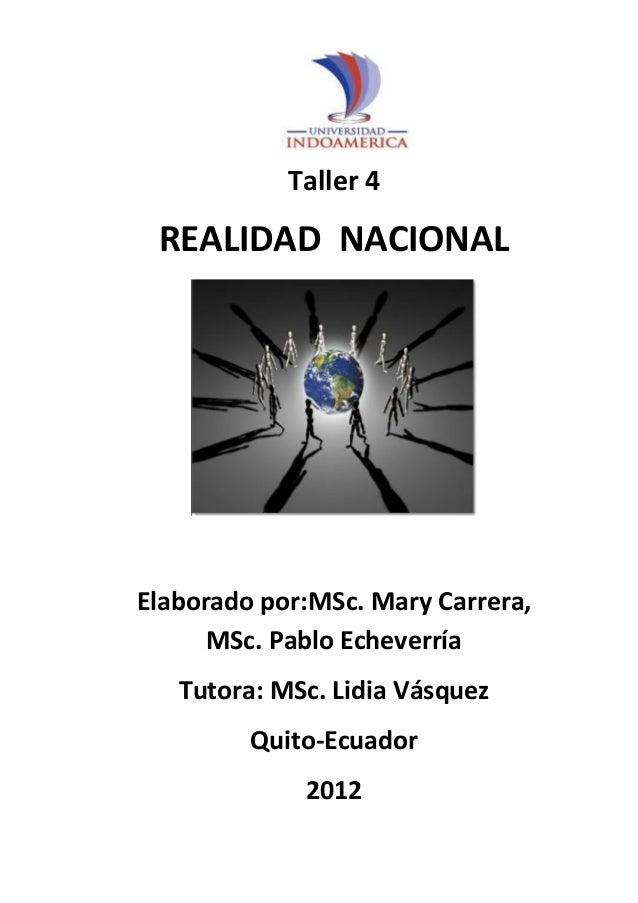 REALIDAD NACIONAL Taller 4 REALIDAD NACIONAL Elaborado por:MSc. Mary Carrera, MSc. Pablo Echeverría Tutora: MSc. Lidia Vás...