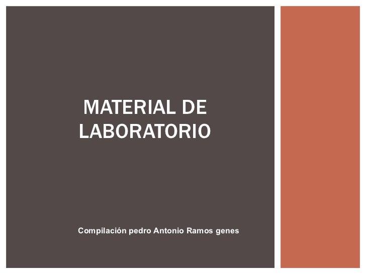 MATERIAL DE LABORATORIO Compilación pedro Antonio Ramos genes