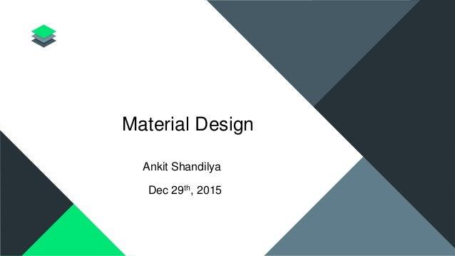 Material Design Ankit Shandilya Dec 29th, 2015