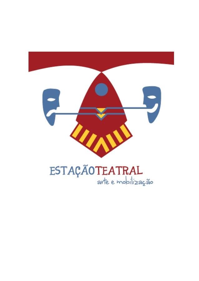 Apresentação       A Estação Teatral é uma empresa de arte e cultura, e tem comoinstrumento principal a mobilização artíst...