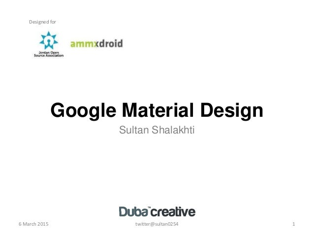 Google Material Design Sultan Shalakhti 6 March 2015 twitter@sultan0254 1 Designed for
