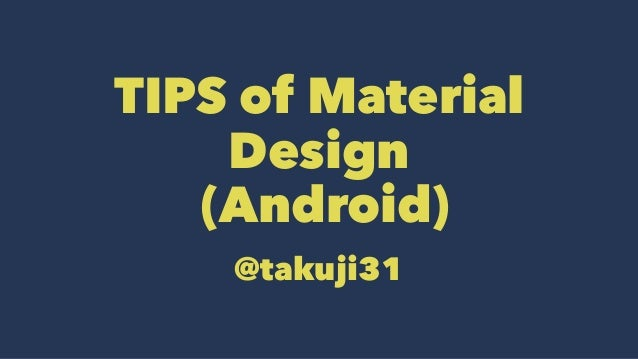 TIPS of Material Design (Android) @takuji31