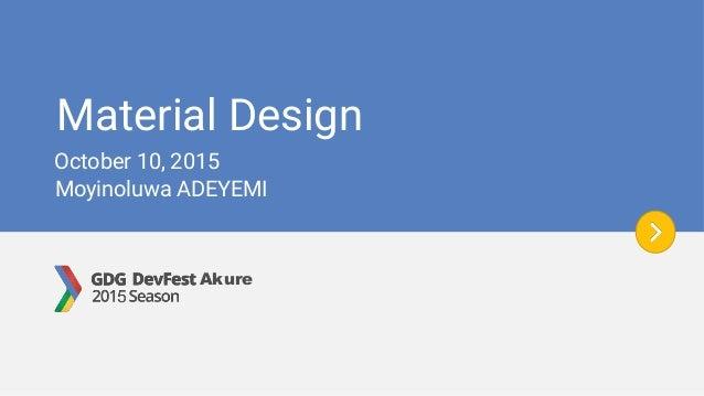 Material Design Moyinoluwa ADEYEMI October 10, 2015 Akure