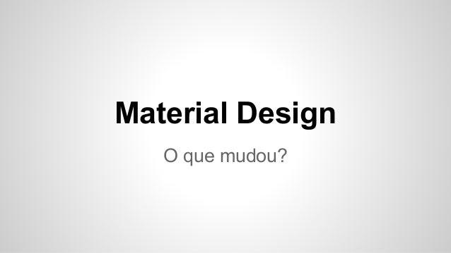 Material Design O que mudou?