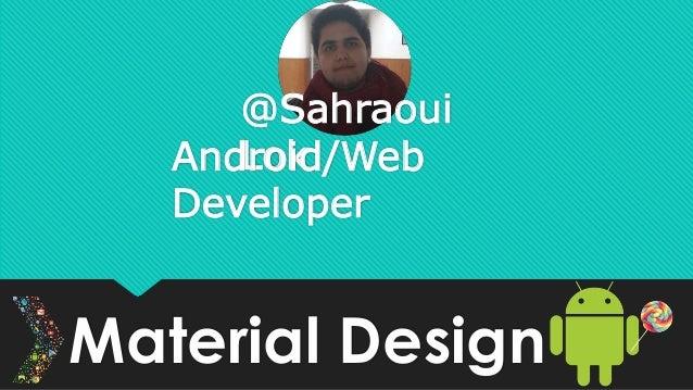 @Sahraoui  AndLrokid/Web  Developer  Material Design