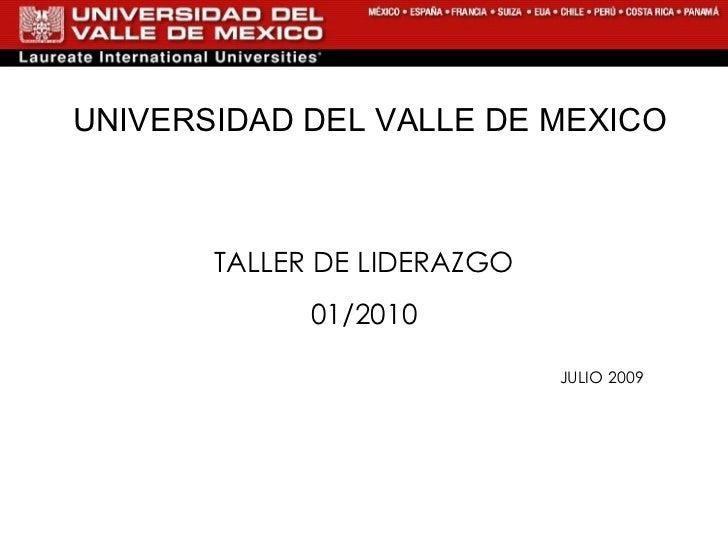 UNIVERSIDAD DEL VALLE DE MEXICO TALLER DE LIDERAZGO 01/2010 JULIO 2009